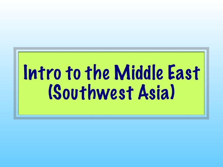 Intro to the Middle East   (Southwest Asia)