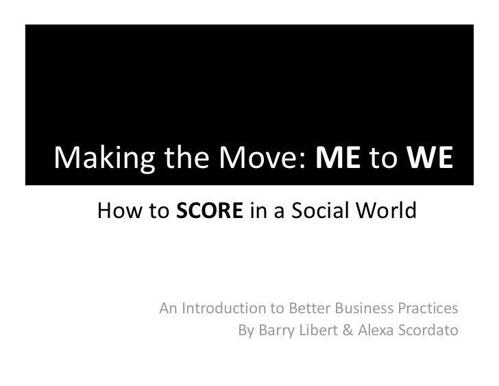 MakingtheMove:MEtoWE   HowtoSCOREinaSocialWorld          AnIntroductiontoBetterBusinessPractices       ...