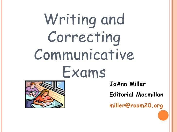 Writing and Correcting Communicative Exams JoAnn Miller Editorial Macmillan [email_address]