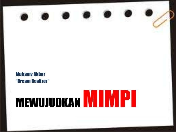 "Muhamy Akbar""Dream Realizer""MEWUJUDKAN         MIMPI"