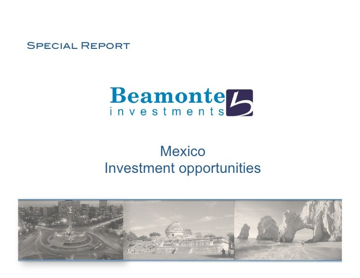 Special Report!                        Mexico            Investment opportunities