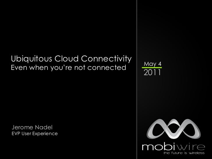 Ubiquitous Cloud Connectivity                                 May 4Even when you're not connected                         ...