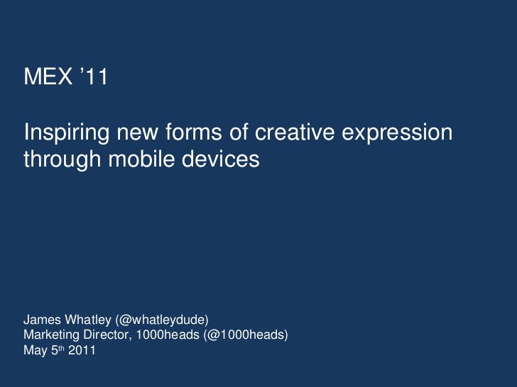 MEX '11  Inspiring new forms of creative expression  through mobile devices James Whatley (@whatleydude)  Marketing Direct...