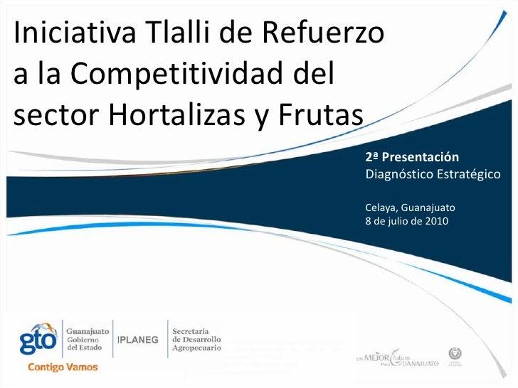 Iniciativa Tlalli de Refuerzo a la Competitividad del sector Hortalizas y Frutas<br />2ª Presentación<br />Diagnóstico Est...