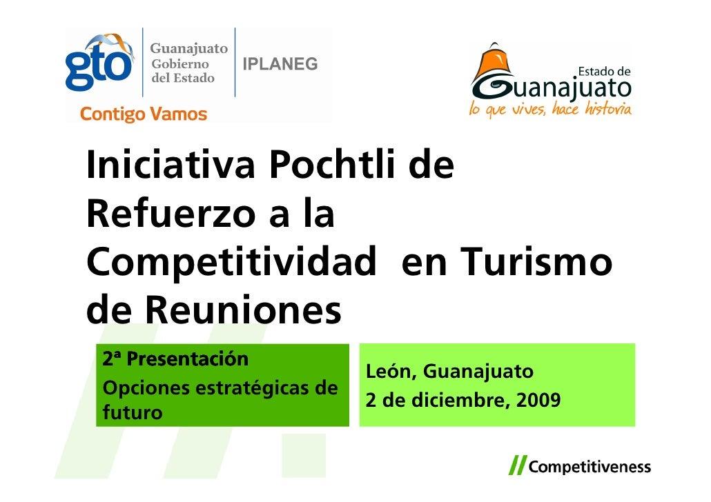 Iniciativa Pochtli de Refuerzo a la Competitividad en Turismo de Reuniones 2ª Presentación                            León...