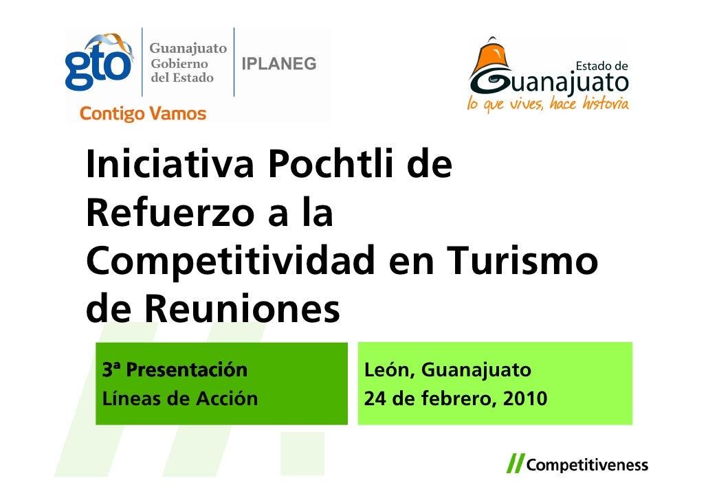Iniciativa Pochtli de Refuerzo a la Competitividad en Turismo de Reuniones 3ª Presentación    León, Guanajuato Líneas de A...