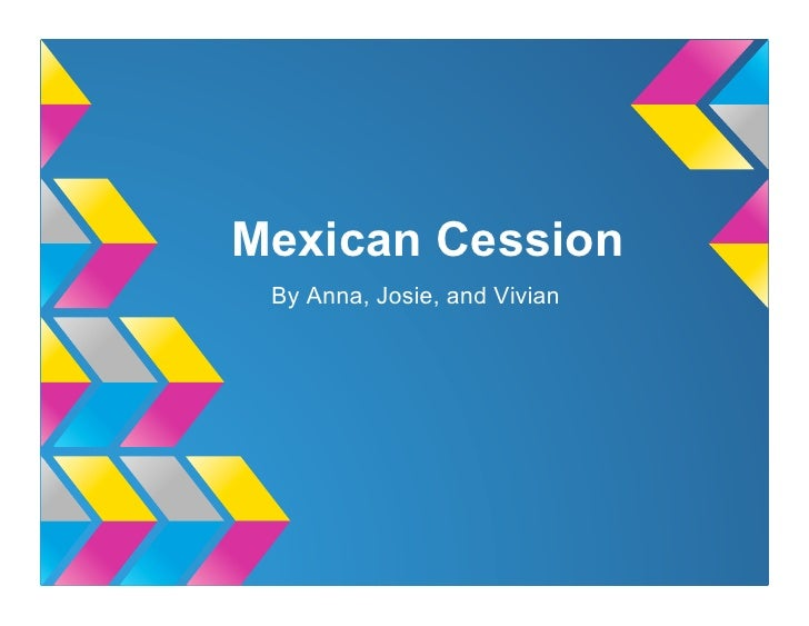 Mexican Cession By Anna, Josie, and Vivian