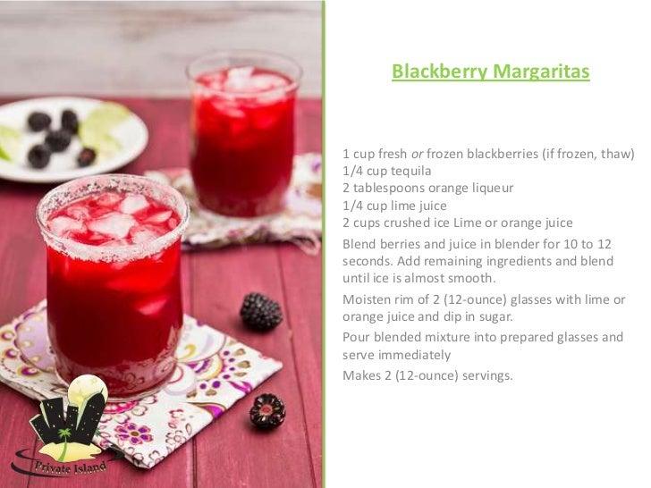 Blackberry Margaritas1 cup fresh or frozen blackberries (if frozen, thaw)1/4 cup tequila2 tablespoons orange liqueur1/4 cu...