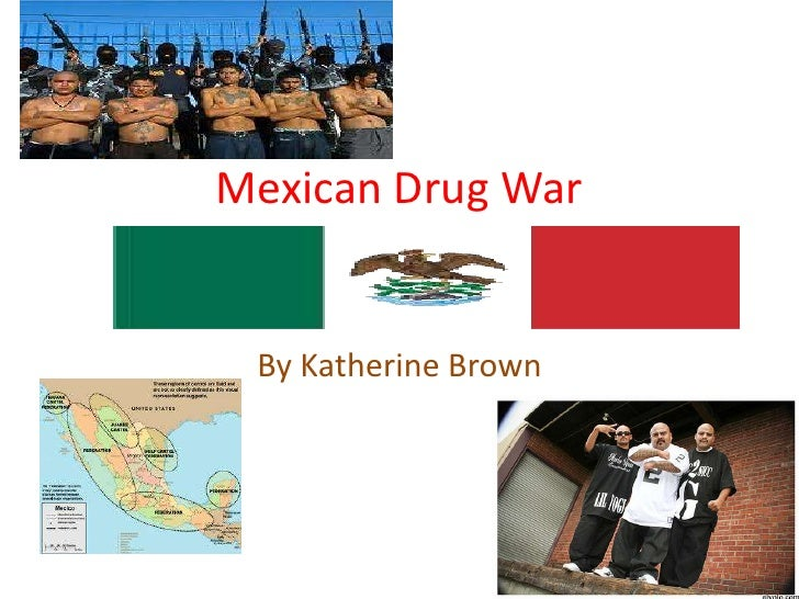 Mexican Drug War<br />By Katherine Brown <br />