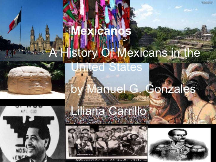 Mexicanos  Mexicanos  A History Of Mexicans in the  United States  by Manuel G. Gonzales  Liliana Carrillo