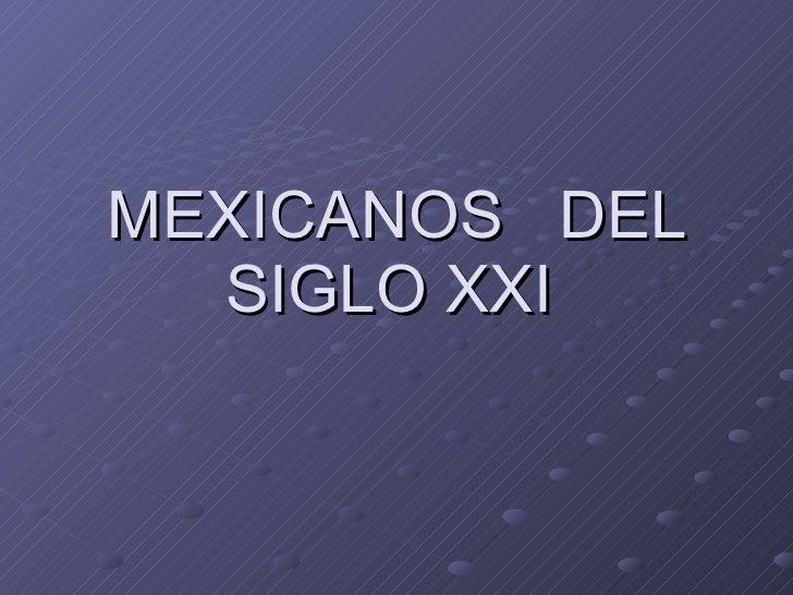 Mexicanosdelsigloxxi 1
