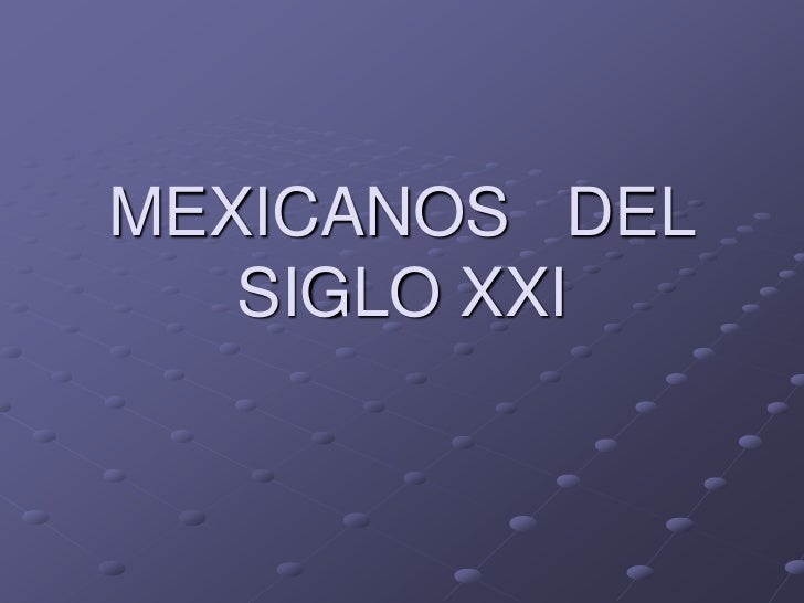 Mexicanosdelsigloxxi 1 (1)