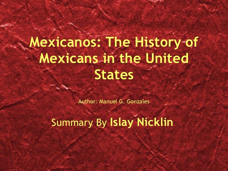 Mexicanos: The History of Mexicans in the United States Author: Manuel G. Gonzales Summary By  Islay Nicklin
