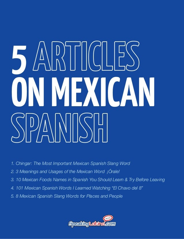 5 ON MEXICAN 1. Chingar: The Most Important Mexican Spanish Slang Word 2. 3 Meanings and Usages of the Mexican Word ¡Órale...