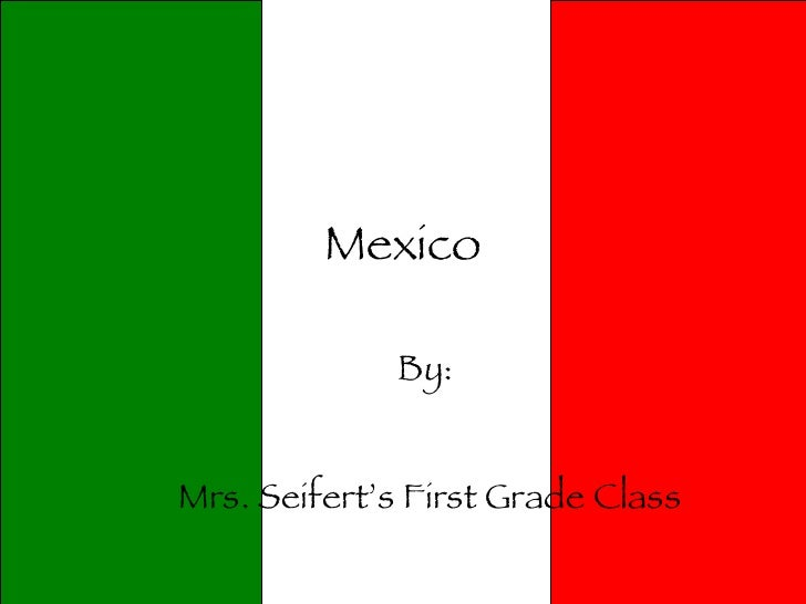Mexico By:  Mrs. Seifert's First Grade Class