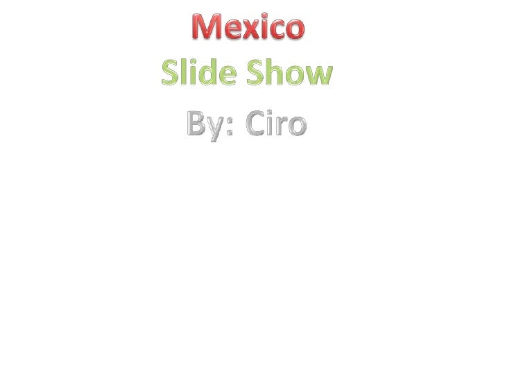 Mexico<br />Slide Show<br />By: Ciro<br />