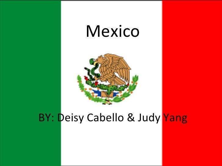 Mexico BY: Deisy Cabello & Judy Yang