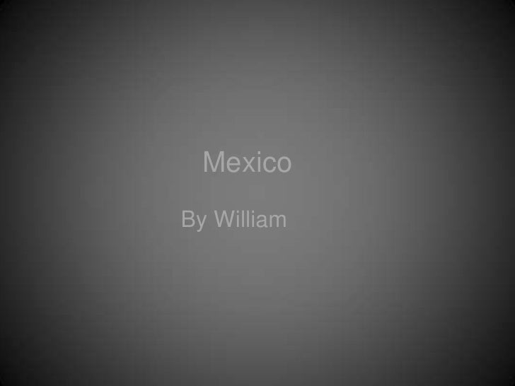 Mexico<br />By William<br />