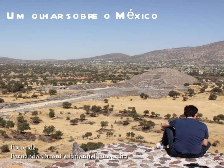 Um olhar sobre o México Fotos de:  Fernanda Ottoni e Emanuel Junqueira