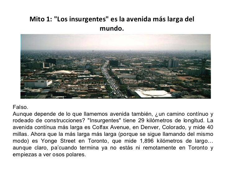"""Mito 1: """"Los insurgentes"""" es la avenida más larga del mundo. Falso. Aunque depende de lo que llamemos avenida ta..."""