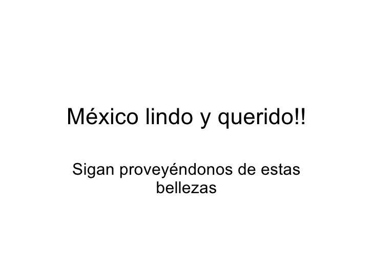 México lindo y querido!! Sigan proveyéndonos de estas bellezas
