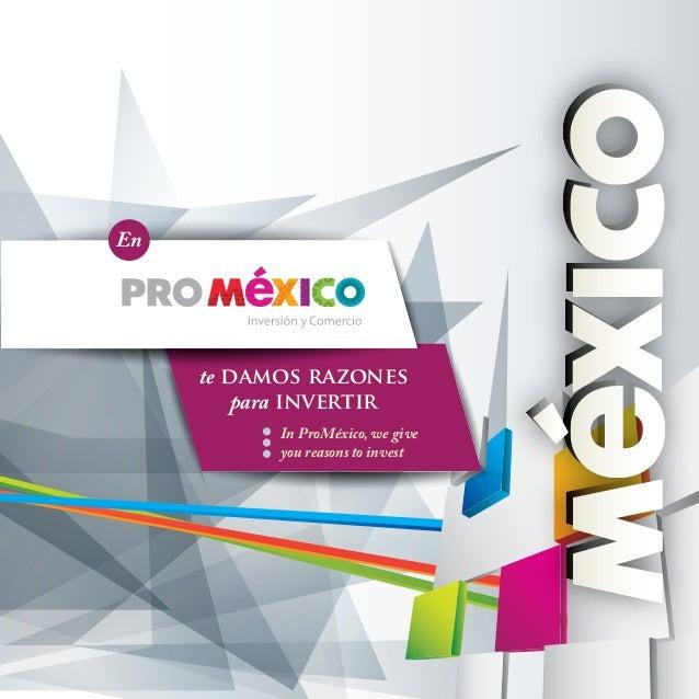 En  te damos razones para invertir  In ProMéxico, we give you reasons to invest