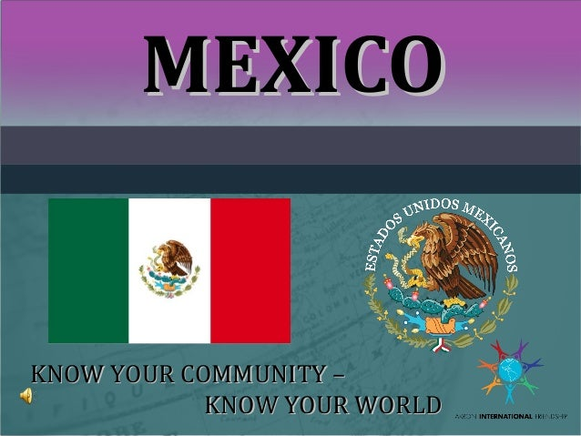 MEXICO  KNOW YOUR COMMUNITY – KNOW YOUR WORLD