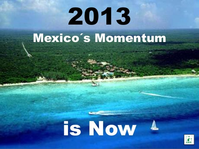 2013Mexico´s Momentum   is Now