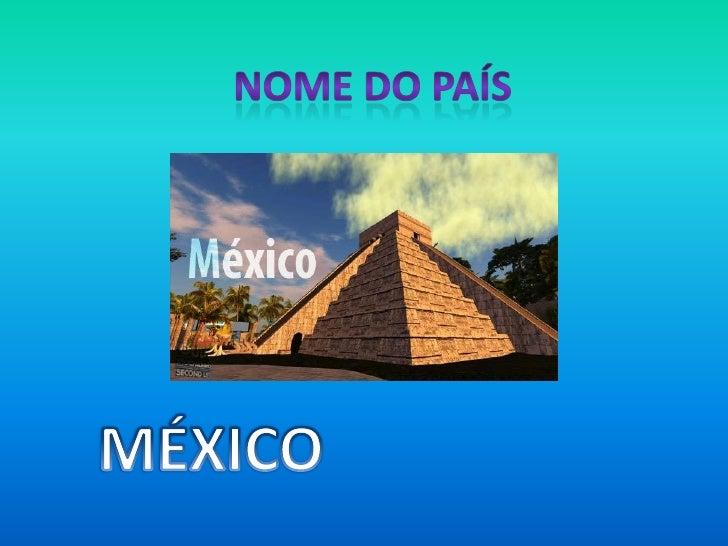 NOME DO PAÍS<br />MÉXICO<br />