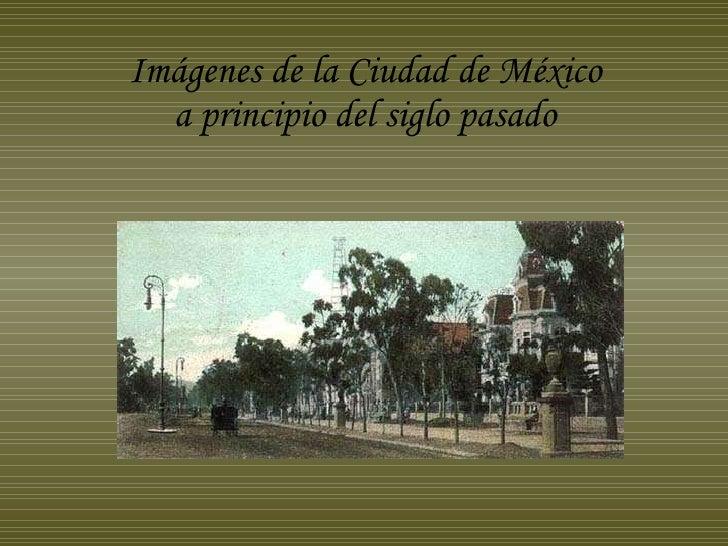 Imágenes de la Ciudad de México a principio del siglo pasado
