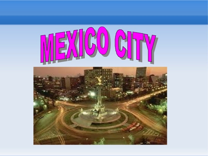 GEOGRAPHICAL ASPECTS.Mexico city is the Federal District (Distrito Federal), capital of Mexico  and seat of the federal po...