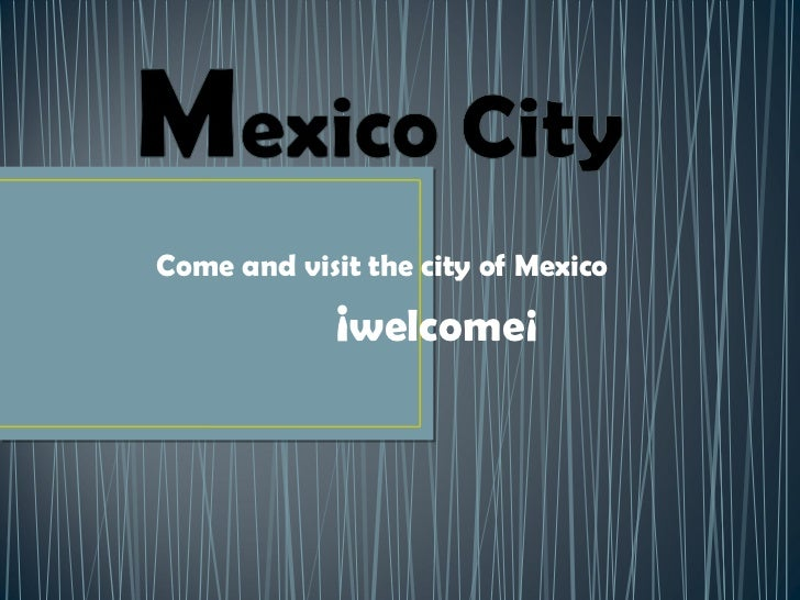 Come and visit the city of Mexico  ¡ welcome¡