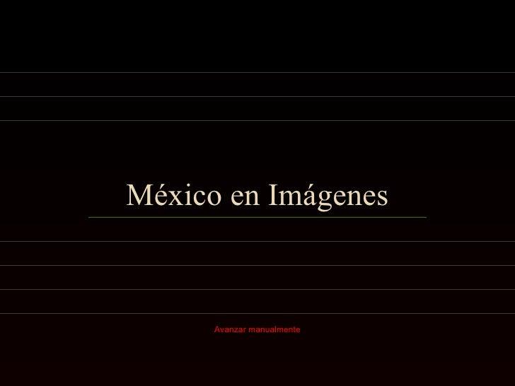 México en Imágenes Avanzar manualmente