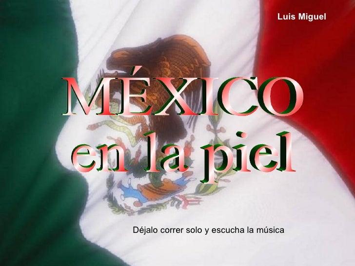 MÉXICO en la piel Luis Miguel Déjalo correr solo y escucha la música