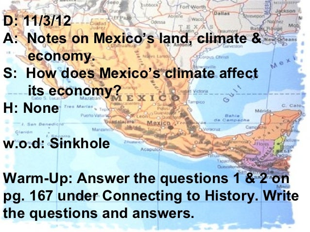 D: 11/3/12A: Notes on Mexico's land, climate &    economy.S: How does Mexico's climate affect    its economy?H: Nonew.o.d:...