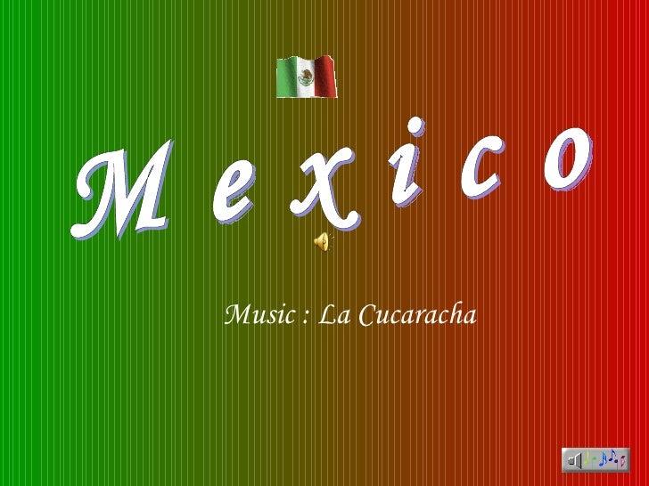 M e x i c o Music : La Cucaracha