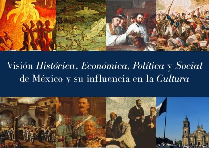Visión Histórica, Económica, Política y Social   de México y su influencia en la Cultura