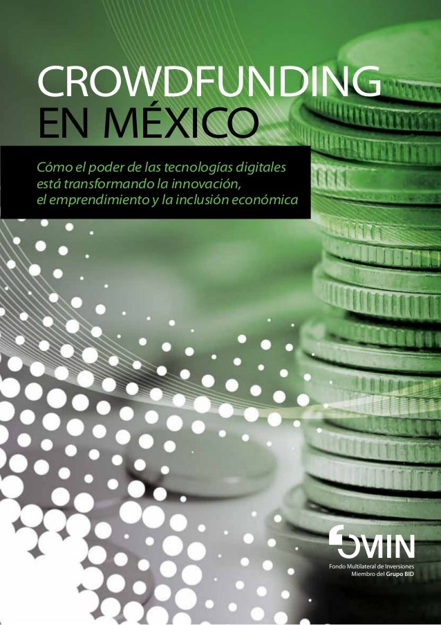 CROWDFUNDING EN MéXICO Cómo el poder de las tecnologías digitales está transformando la innovación, el emprendimiento y la...