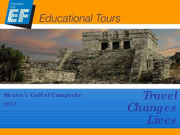 Travel Changes Lives EF Educational Tours Mexico's Gulf of Campeche 2011