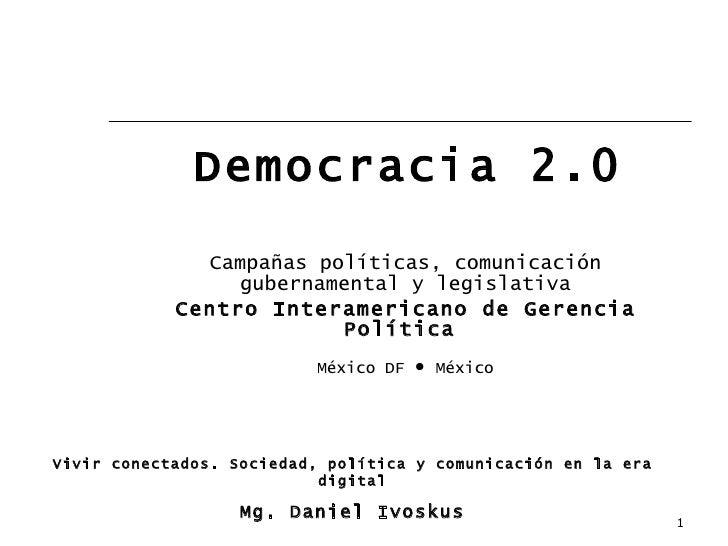 Democracia 2.0 Campañas políticas, comunicación gubernamental y legislativa Centro Interamericano de Gerencia Política   M...