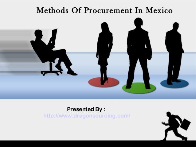 Methods Of Procurement In Mexico Presented By : http://www.dragonsourcing.com/
