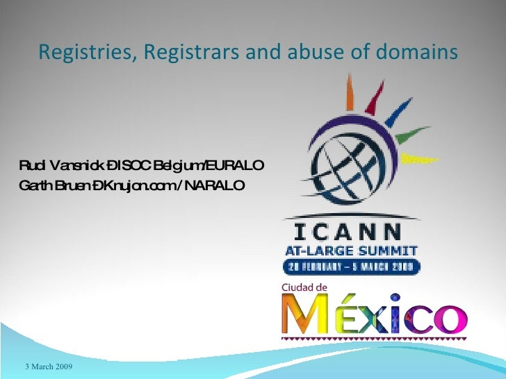 Rudi Vansnick – ISOC Belgium/EURALO Garth Bruen – Knujon.com / NARALO Registries, Registrars and abuse of domains