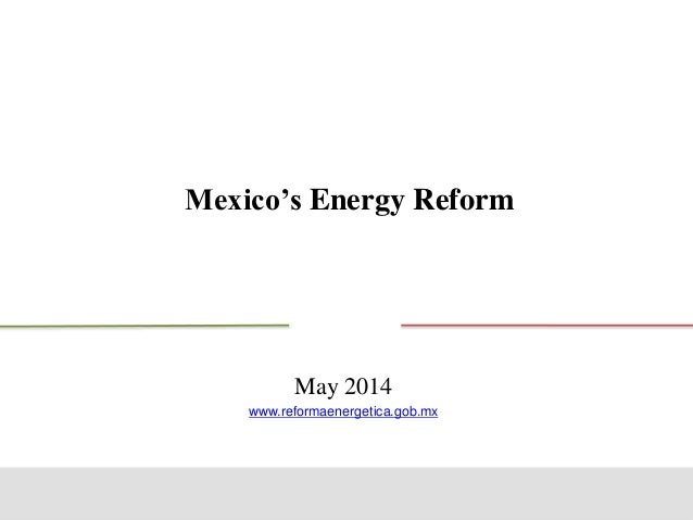 Mexico's Energy Reform May 2014 www.reformaenergetica.gob.mx