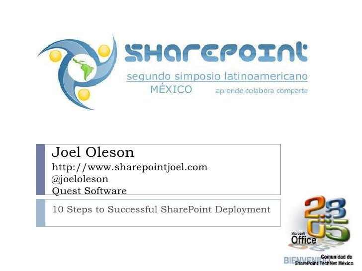 Joel Oleson http://www.sharepointjoel.com @joeloleson Quest Software 10 Steps to Successful SharePoint Deployment