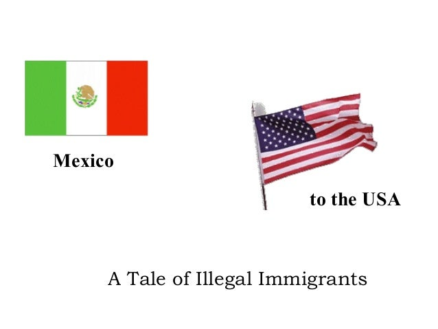 Mexico to the USA  A Tale of Illegal Immigrants