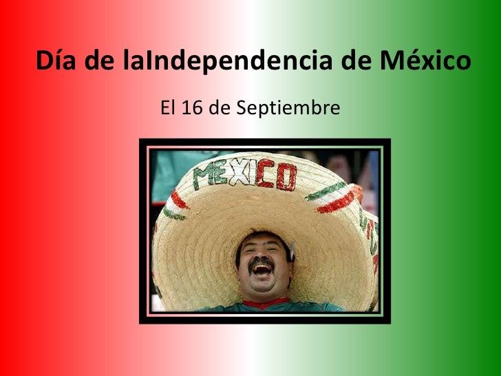 Día de laIndependencia de México<br />El 16 de Septiembre<br />