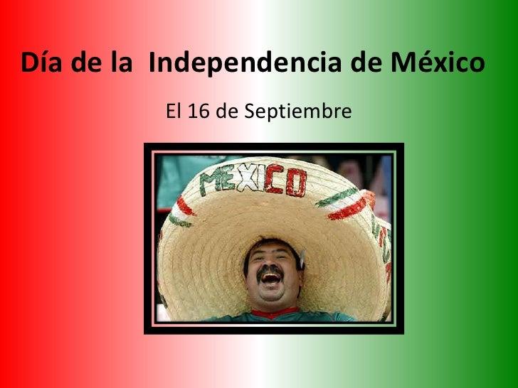 Día de la  Independencia de México<br />El 16 de Septiembre<br />