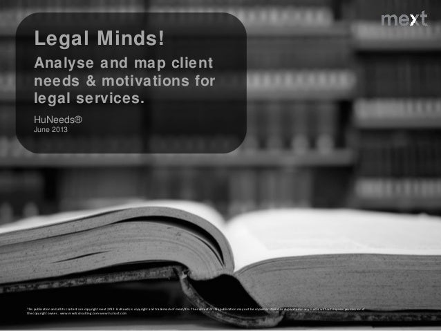 Legal Minds! Analyse and map client needs & motivations for legal services. HuNeeds® June 2013 This publication and all it...