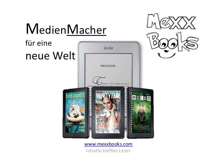 MedienMacherfür eineneue Welt            www.mexxbooks.com            Inhalte treffen Leser