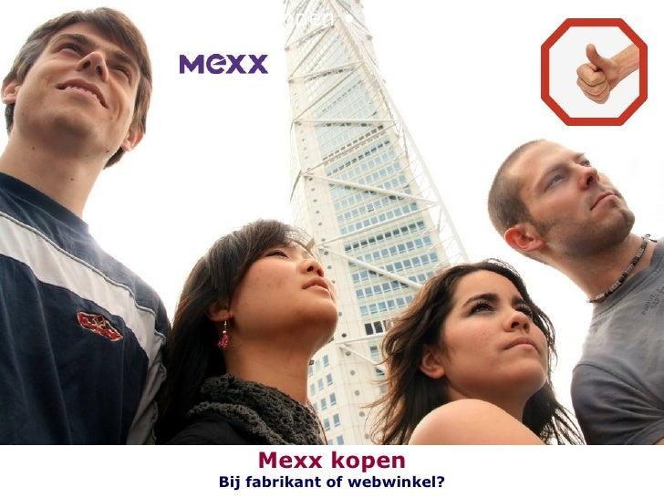 Kopen • Kopen • Kopen Mexx kopen Bij fabrikant of webwinkel?